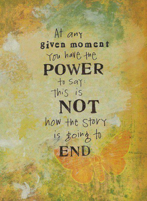 At any given moment, you have the power to say this is not how the story is going to end Picture Quote #1