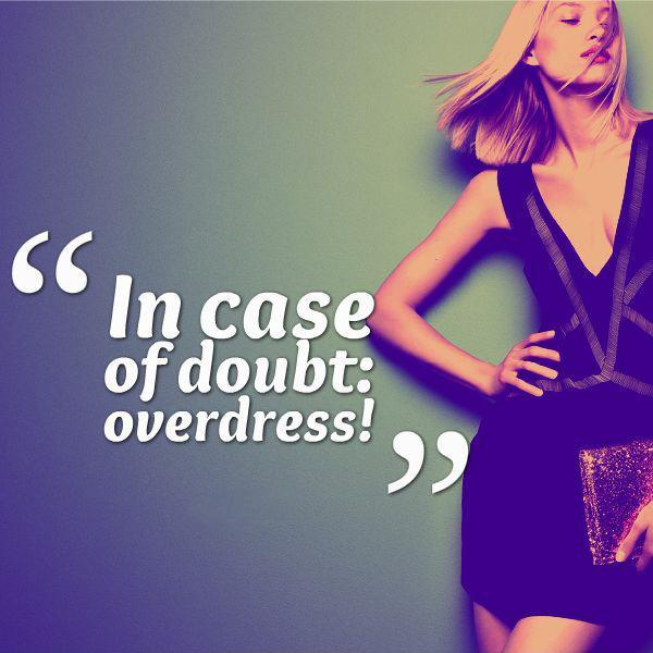 In case of doubt, overdress Picture Quote #1