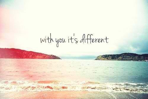 With you, it's different Picture Quote #2