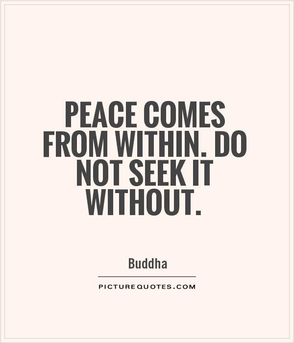 Peace comes from within. Do not seek it without Picture Quote #1