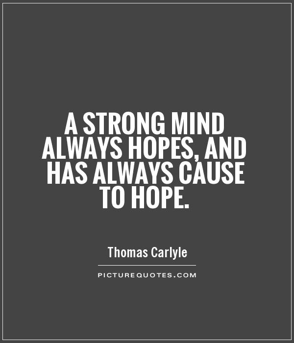 A strong mind always hopes, and has always cause to hope Picture Quote #1