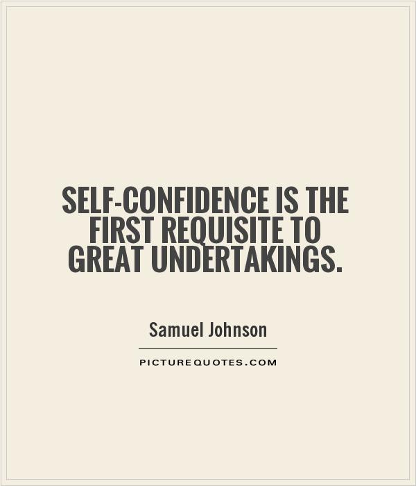 Self-confidence is the first requisite to great undertakings Picture Quote #1