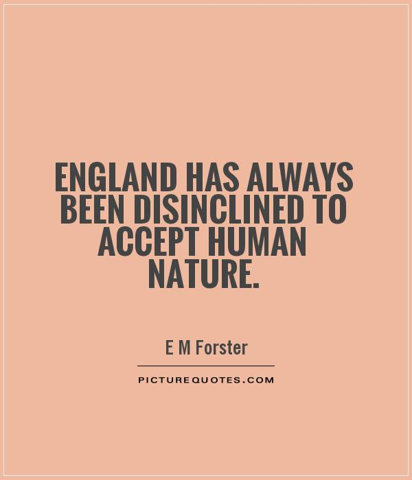 England has always been disinclined to accept human nature Picture Quote #1