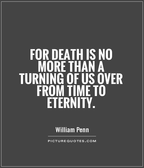 For death is no more than a turning of us over from time to eternity Picture Quote #1