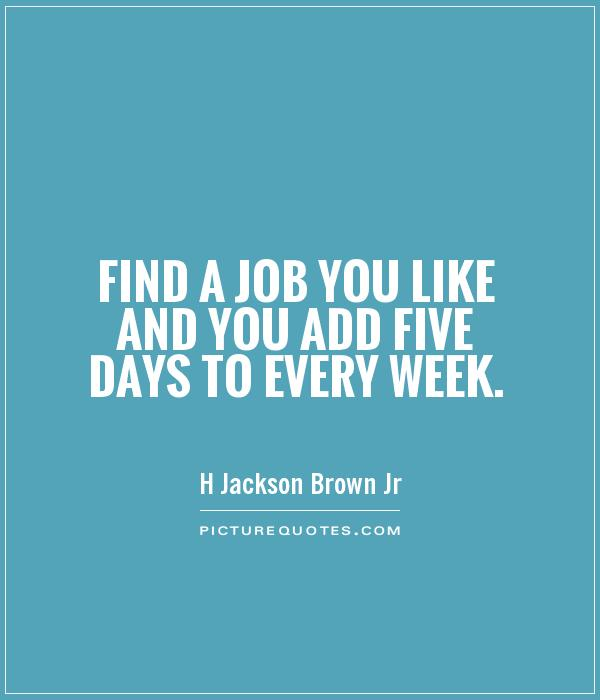Find a job you like and you add five days to every week Picture Quote #1