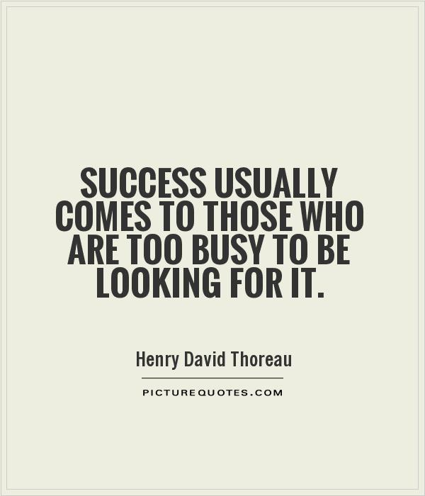 Success usually comes to those who are too busy to be looking for it Picture Quote #1
