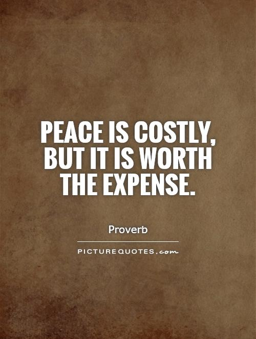 Peace is costly, but it is worth the expense Picture Quote #1