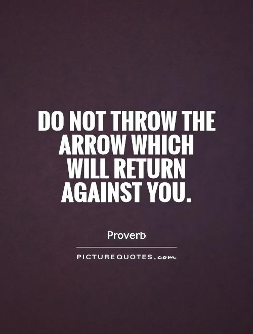 do not throw the arrow which will return against you picture quotes