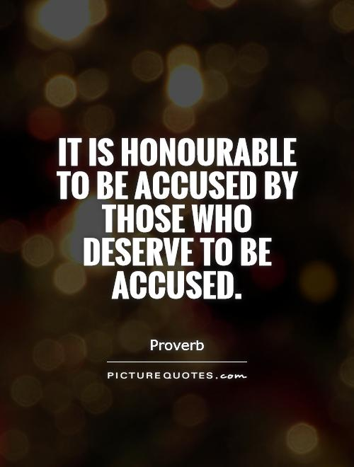 It is honourable to be accused by those who deserve to be accused Picture Quote #1