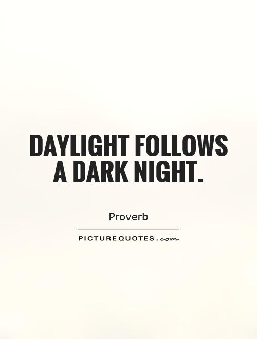 Daylight follows a dark night Picture Quote #1