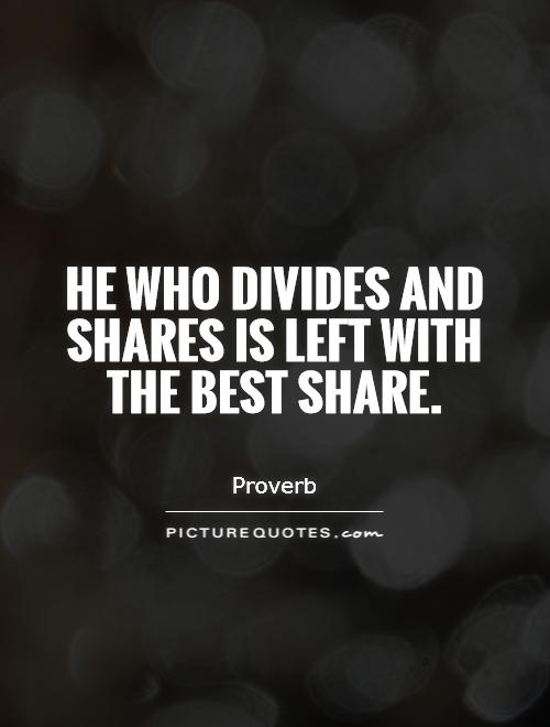 He who divides and shares is left with the best share Picture Quote #1