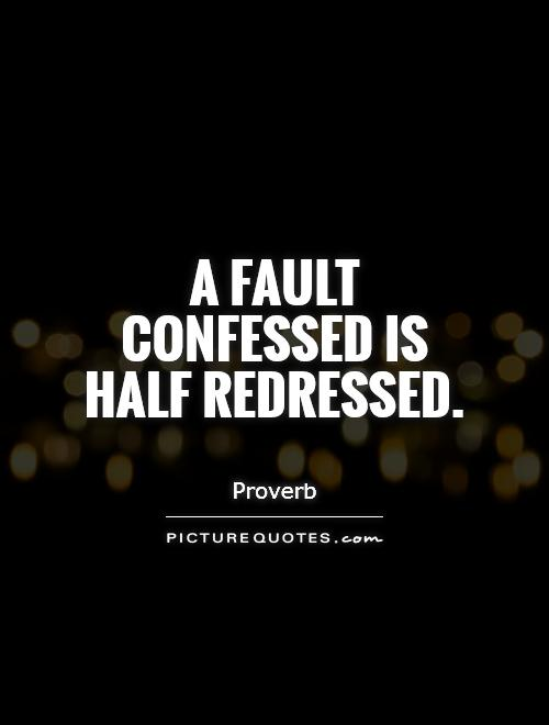 A fault confessed is half redressed Picture Quote #1
