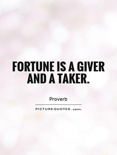 Fortune is a giver and a taker Picture Quote #1