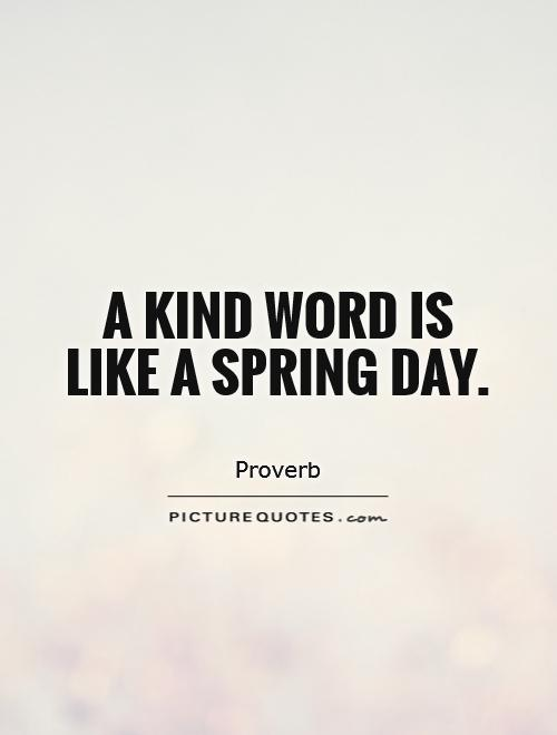 A kind word is like a spring day Picture Quote #1