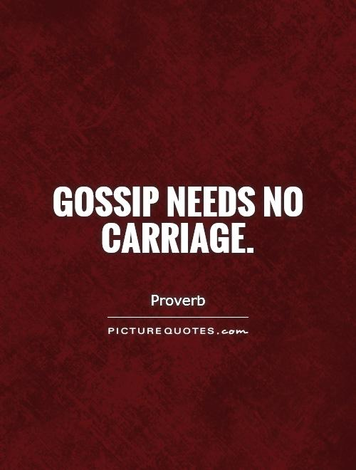 Gossip needs no carriage Picture Quote #1