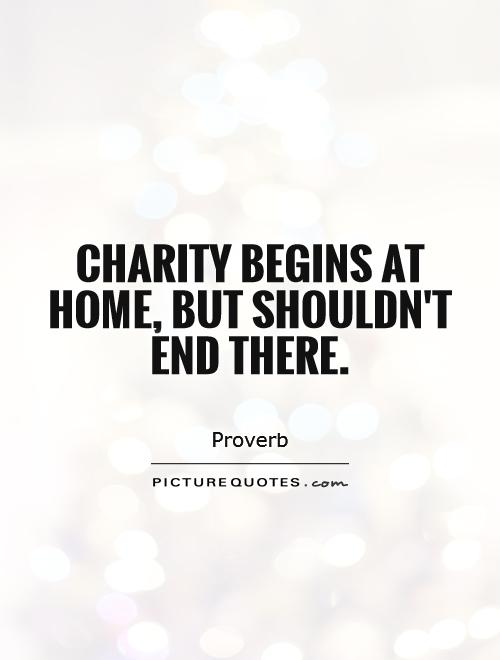Charity begins at home, but shouldn't end there Picture Quote #1