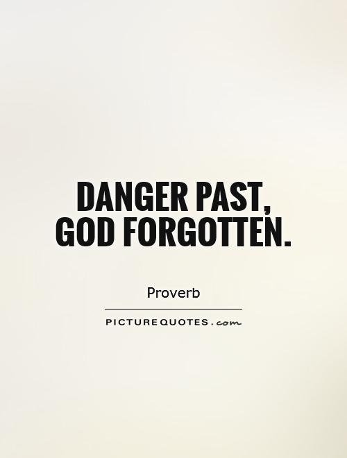 Danger past, god forgotten Picture Quote #1