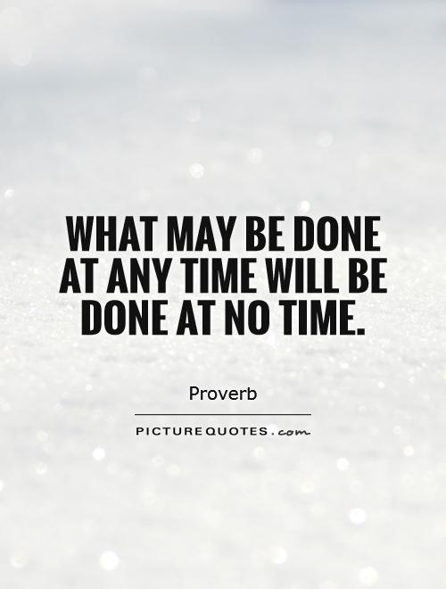 What may be done at any time will be done at no time Picture Quote #1