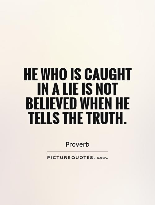 He who is caught in a lie is not believed when he tells the truth Picture Quote #1