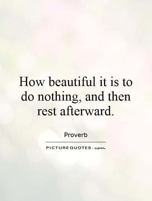 How beautiful it is to do nothing, and then rest afterward Picture Quote #1