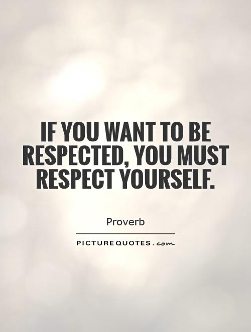 Superbe If You Want To Be Respected, You Must Respect Yourself Picture Quote #1