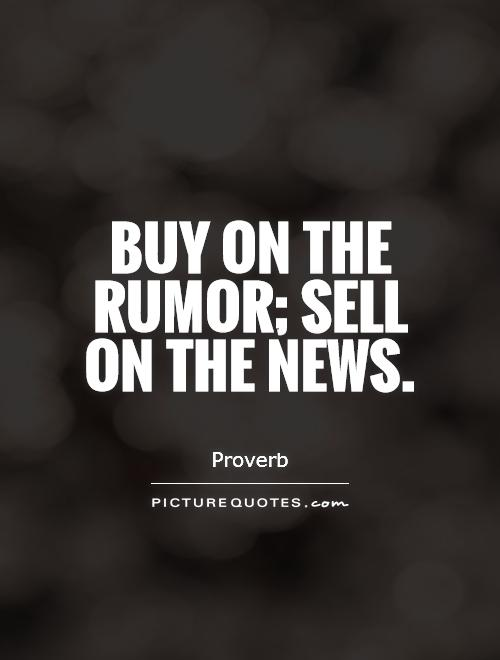 Buy on the rumor; sell on the news Picture Quote #1