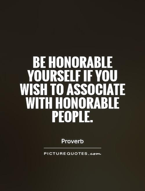 Be honorable yourself if you wish to associate with honorable people Picture Quote #1
