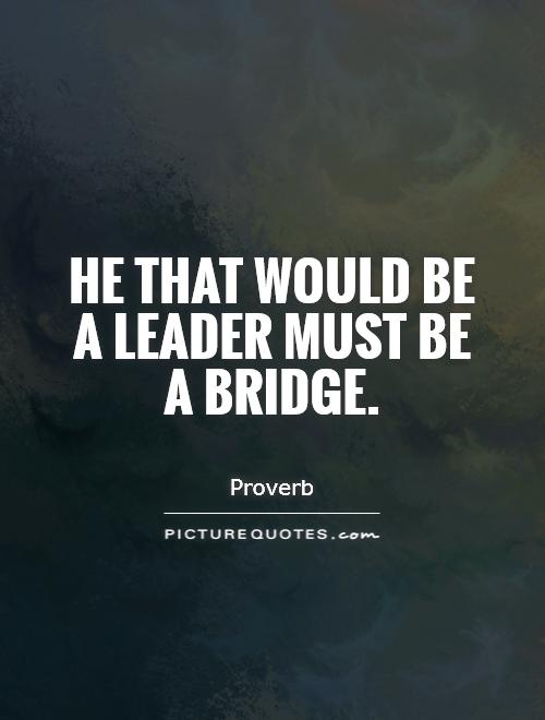 He that would be a leader must be a bridge Picture Quote #1