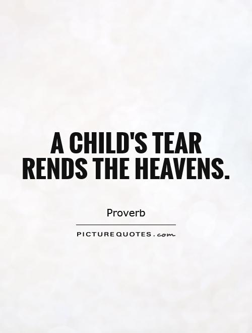 A child's tear rends the heavens Picture Quote #1