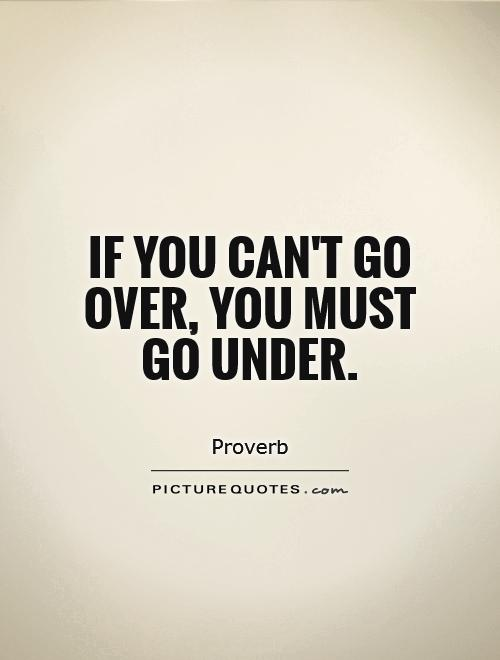 If you can't go over, you must go under Picture Quote #1
