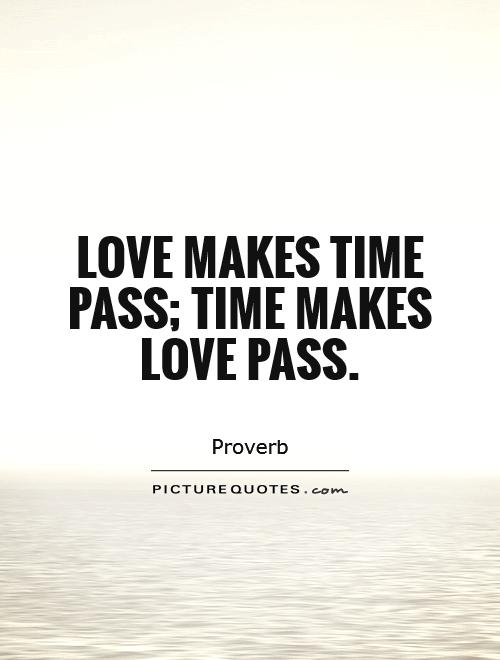 Love makes time pass; time makes love pass Picture Quote #1