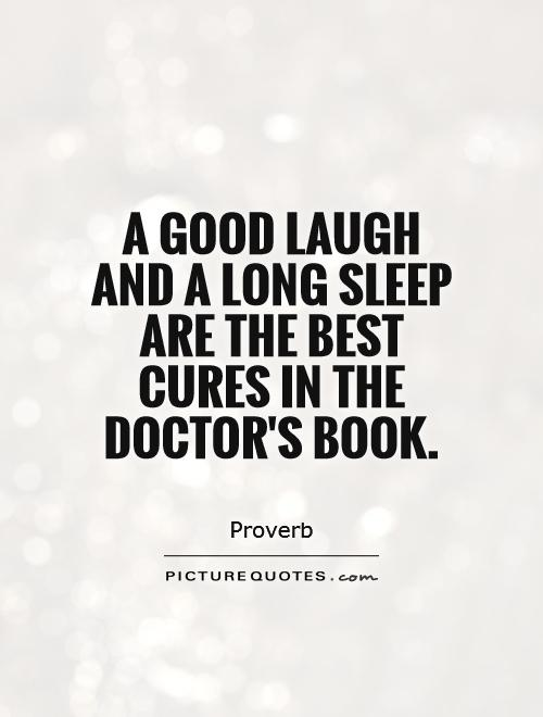 A good laugh and a long sleep are the best cures in the doctor's book Picture Quote #1