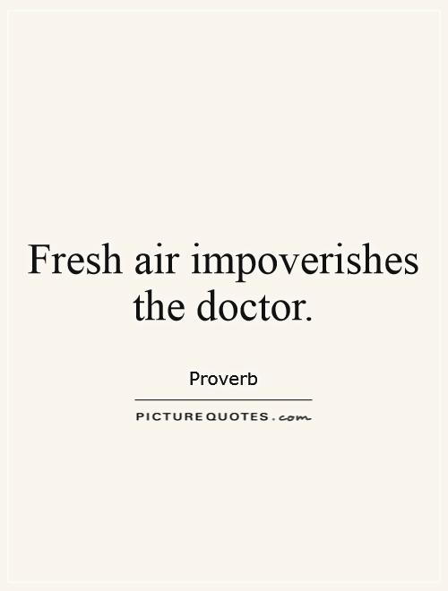 Fresh air impoverishes the doctor Picture Quote #1