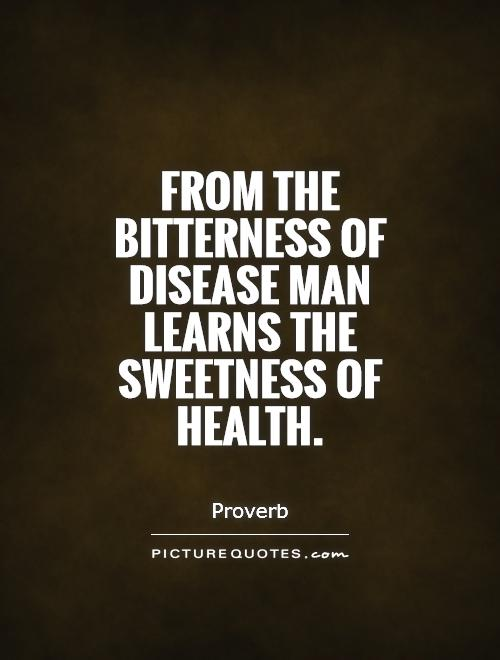 From the bitterness of disease man learns the sweetness of health Picture Quote #1