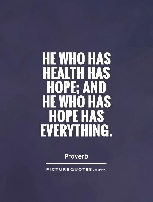 He who has health has hope; and  he who has hope has everything Picture Quote #1