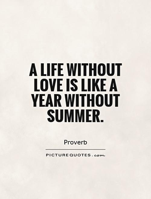 A life without love is like a year without summer Picture Quote #1