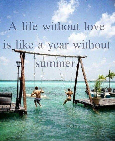 Quotes About Life Without Love: A Life Without Love Is Like A Year Without Summer