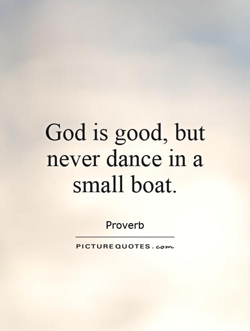 God is good, but never dance in a small boat Picture Quote #1
