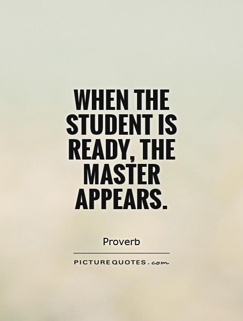 When the student is ready, the master appears Picture Quote #1