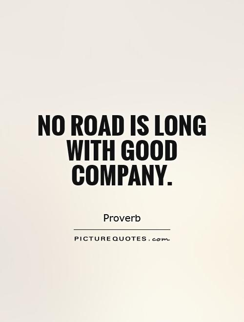 No road is long with good company Picture Quote #1