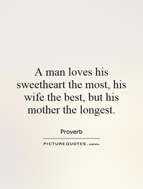 a man loves his sweetheart the most his wife the best