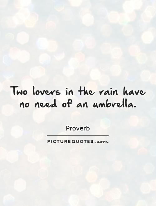 Two lovers in the rain have no need of an umbrella Picture Quote #1