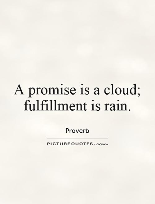 A promise is a cloud; fulfillment is rain Picture Quote #1