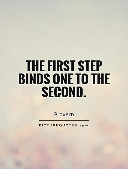 The first step binds one to the second Picture Quote #1