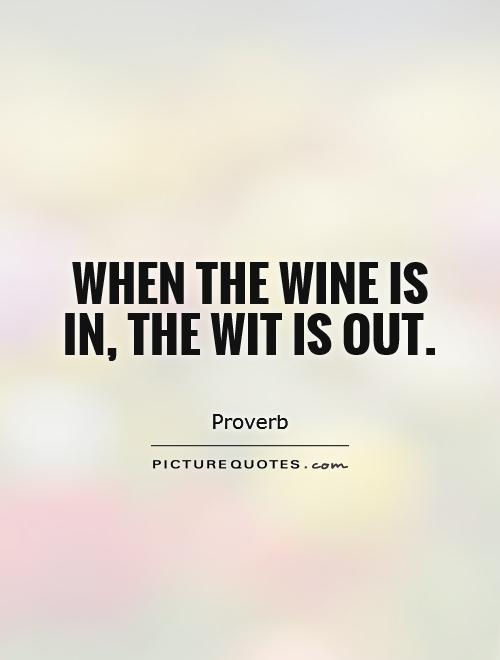 When the wine is in, the wit is out Picture Quote #1