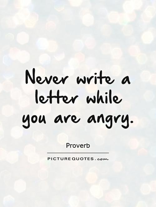 Never write a letter while you are angry Picture Quote #1