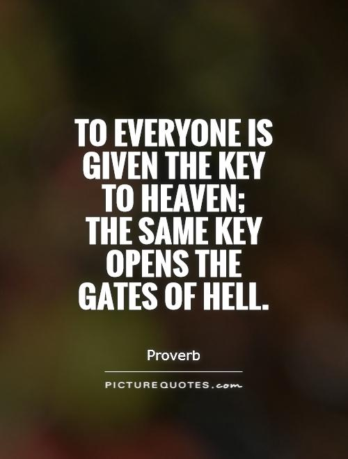 To everyone is given the key to heaven;  the same key opens the gates of hell Picture Quote #1