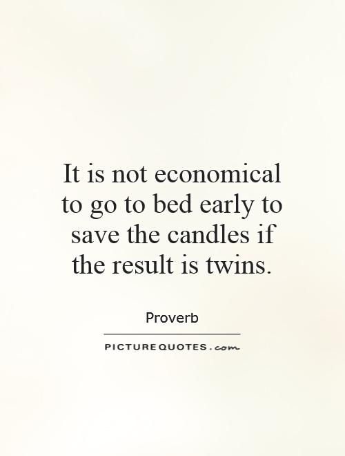It is not economical to go to bed early to save the candles if the result is twins Picture Quote #1