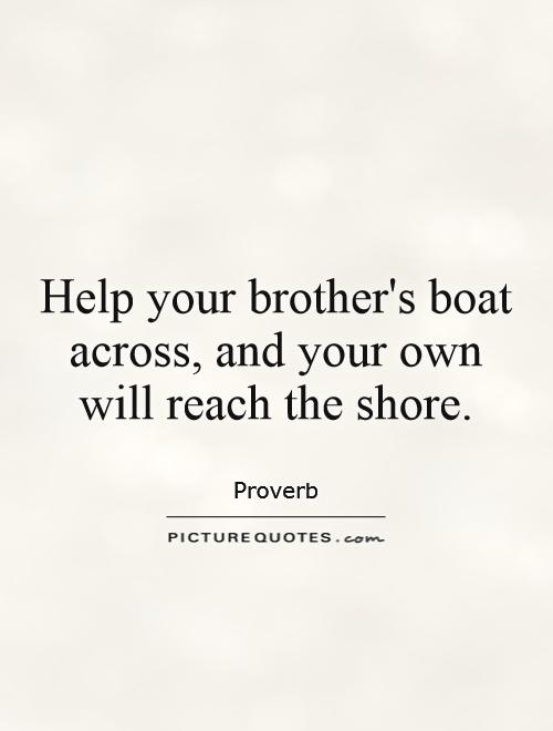 Help your brother's boat across, and your own will reach the shore Picture Quote #1