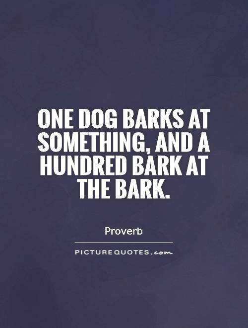One dog barks at something, and a hundred bark at the bark Picture Quote #1